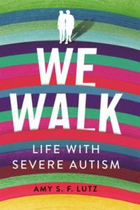 Cover image for We walk : : life with severe autism