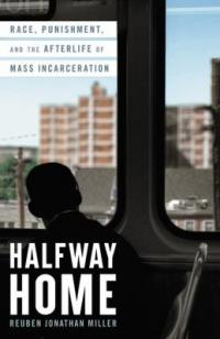 Cover image for Halfway home : : race, punishment, and the afterlife of mass incarceration
