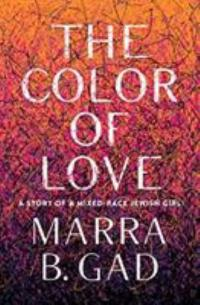 Cover image for The color of love : : a story of a mixed-race Jewish girl