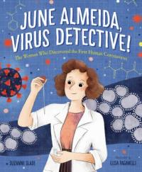Cover image for June Almeida, virus detective! : : the woman who discovered the first human coronavirus