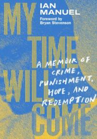 Cover image for My time will come : : a memoir of crime, punishment, hope, and redemption