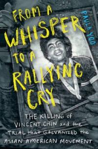Cover image for From a whisper to a rallying cry : : the killing of Vincent Chin and the trial that galvanized the Asian American movement