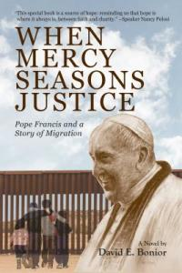 Cover image for WHEN MERCY SEASONS JUSTICE : : Pope Francis and a story of migration.