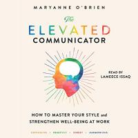 Cover image for The elevated communicator :  : how to master your style and strengthen well-being at work