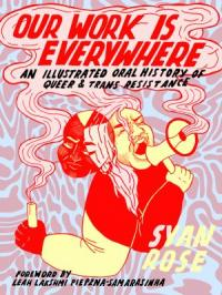 Cover image for Our work is everywhere : : an illustrated oral history of queer & trans resistance