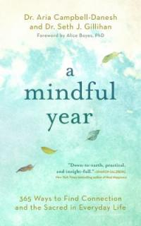 Cover image for A mindful year : : 365 ways to find connection and the sacred in everyday life