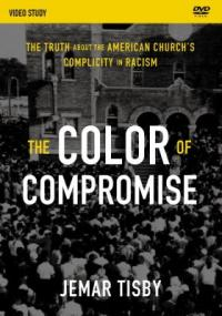 Cover image for The color of compromise : : the truth about the American church's complicity in racism