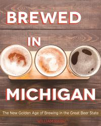 Cover image for Brewed in Michigan : the New Golden Age of Brewing in the Great Beer State