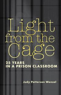 Cover image for Light from the Cage : 25 years in a prison classroom