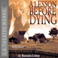 Cover image for L.A. Theatre Works Presents: A Lesson Before Dying